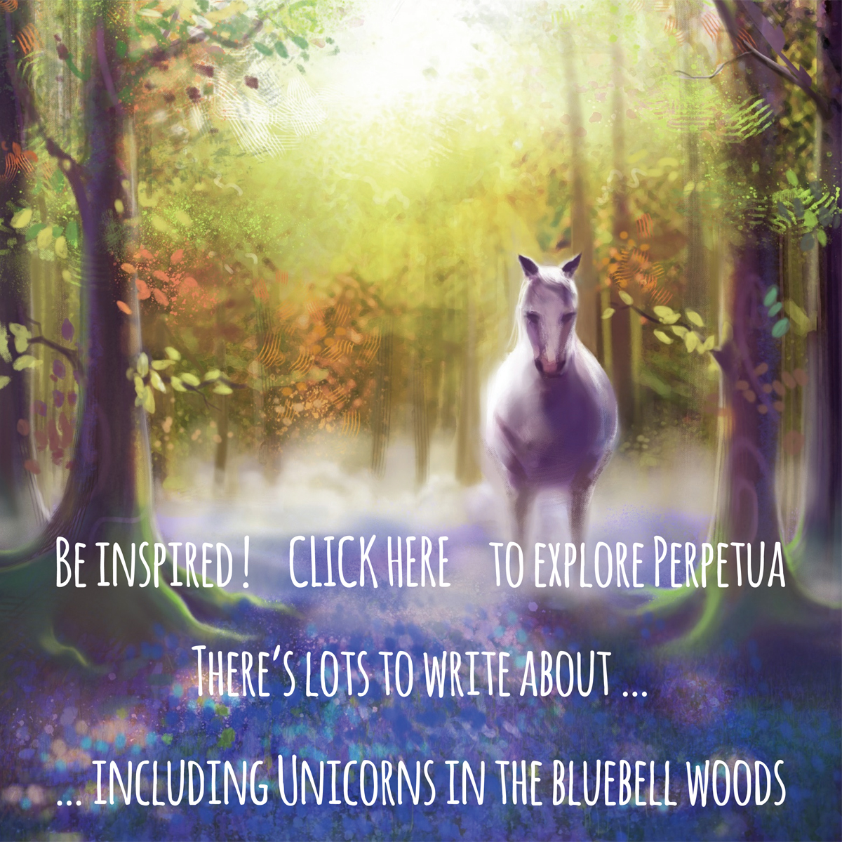 Be inspired ! Explore Perpetua there's lots to write about including Unicorns in the Bluebell Wood